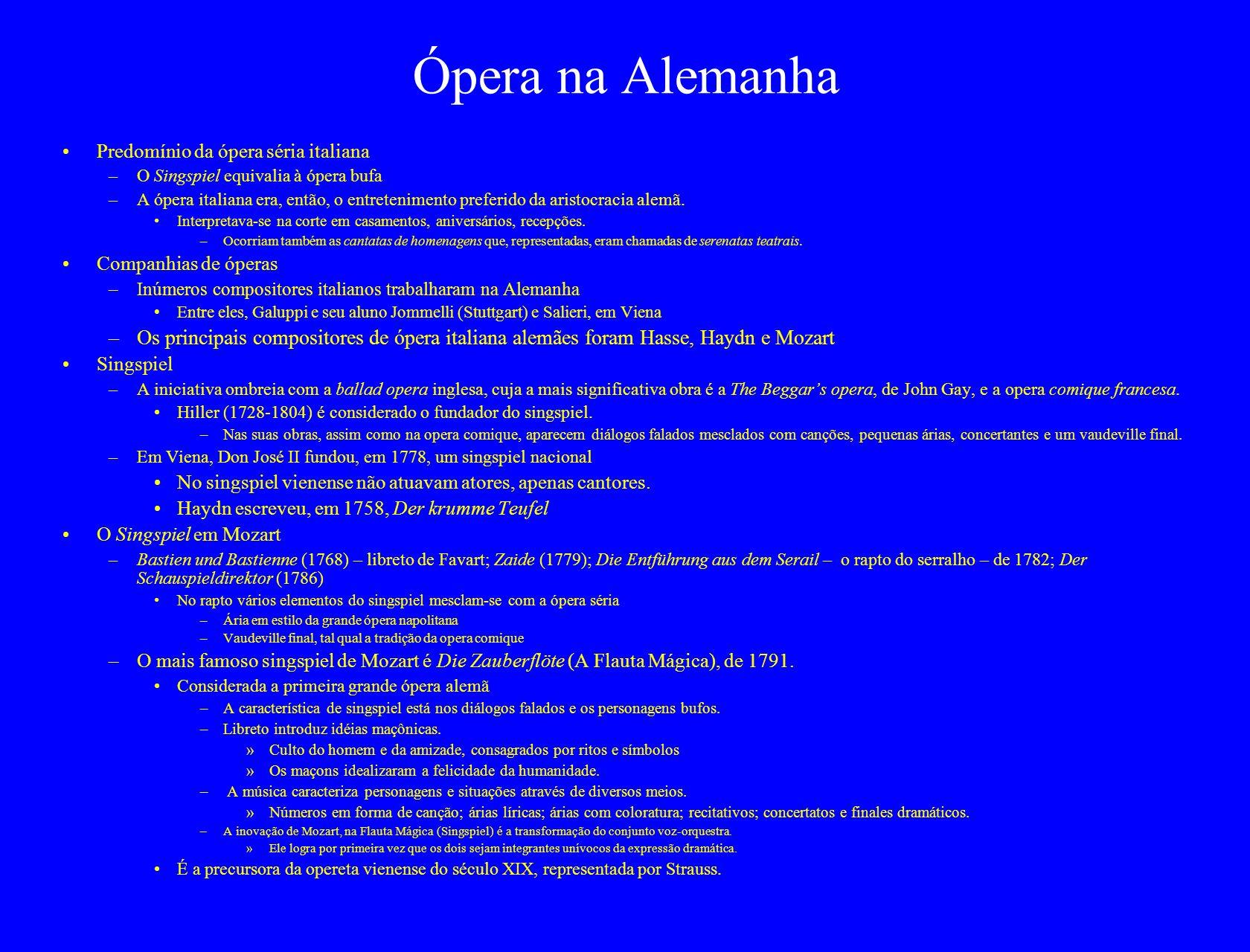 Ópera na Alemanha Predomínio da ópera séria italiana –O Singspiel equivalia à ópera bufa –A ópera italiana era, então, o entretenimento preferido da aristocracia alemã.