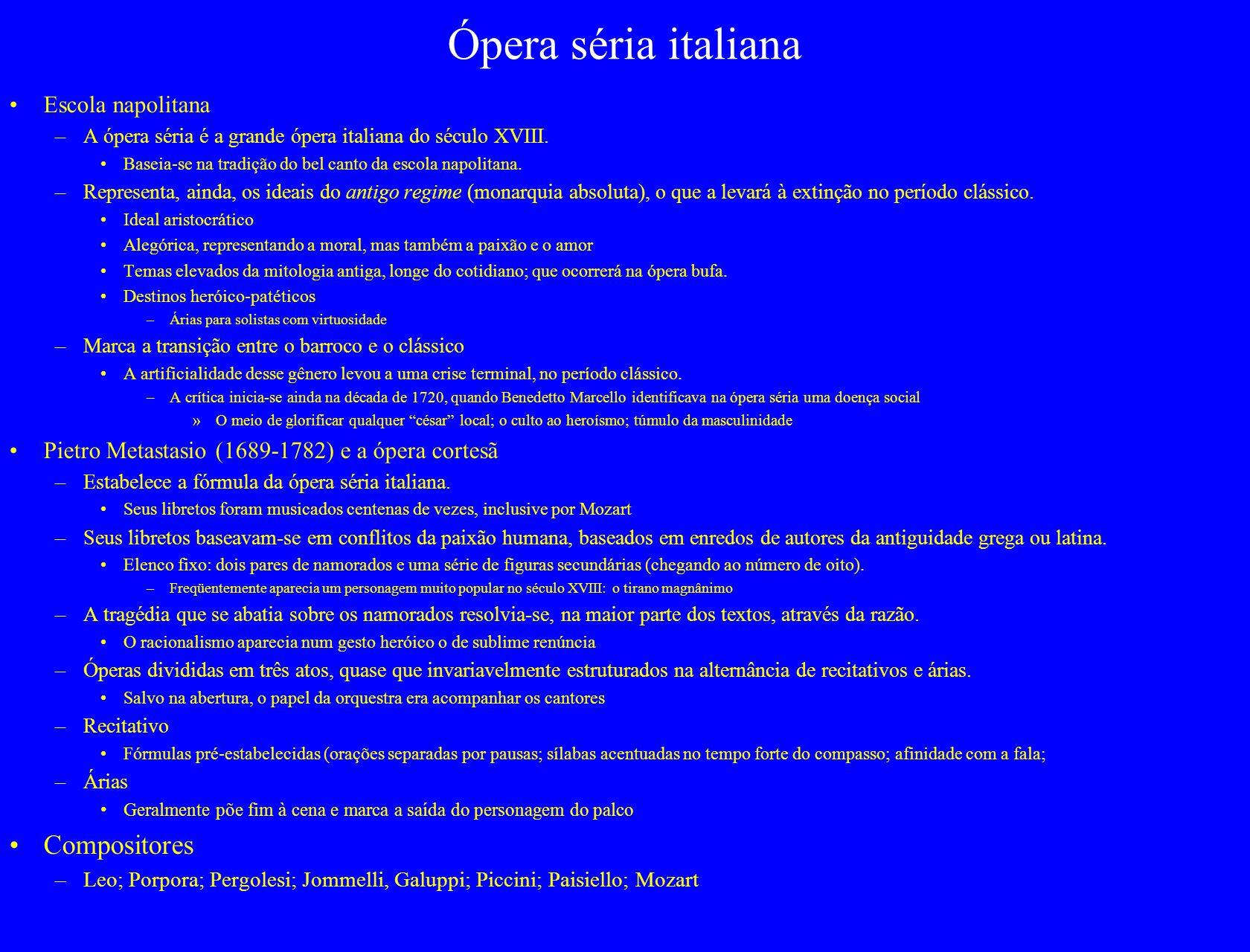 Ópera séria italiana Escola napolitana –A ópera séria é a grande ópera italiana do século XVIII. Baseia-se na tradição do bel canto da escola napolita
