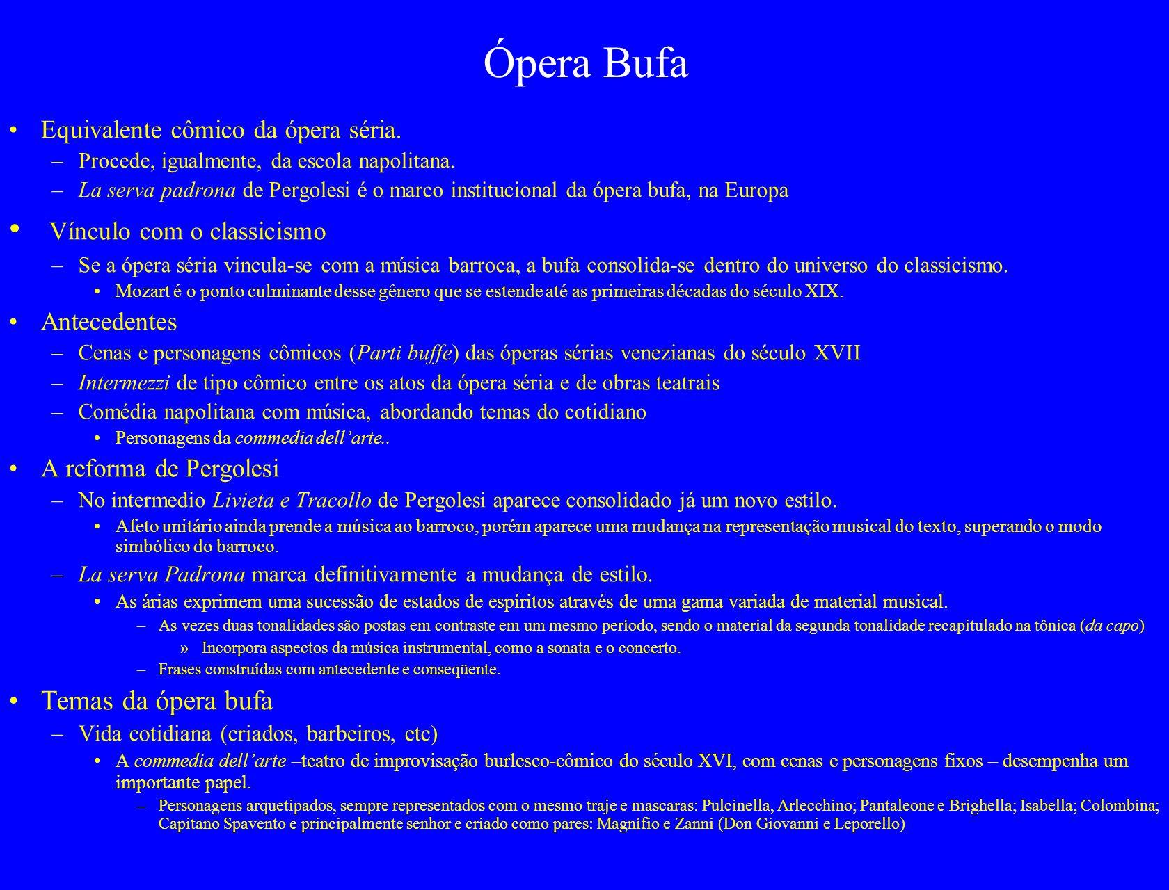 Ópera bufa em Mozart Espírito coletivo e concertante –Na ópera bufa, assim como na séria, existem alternância de recitativos e árias, porém esses gêneros não tem a importância dos conjuntos.