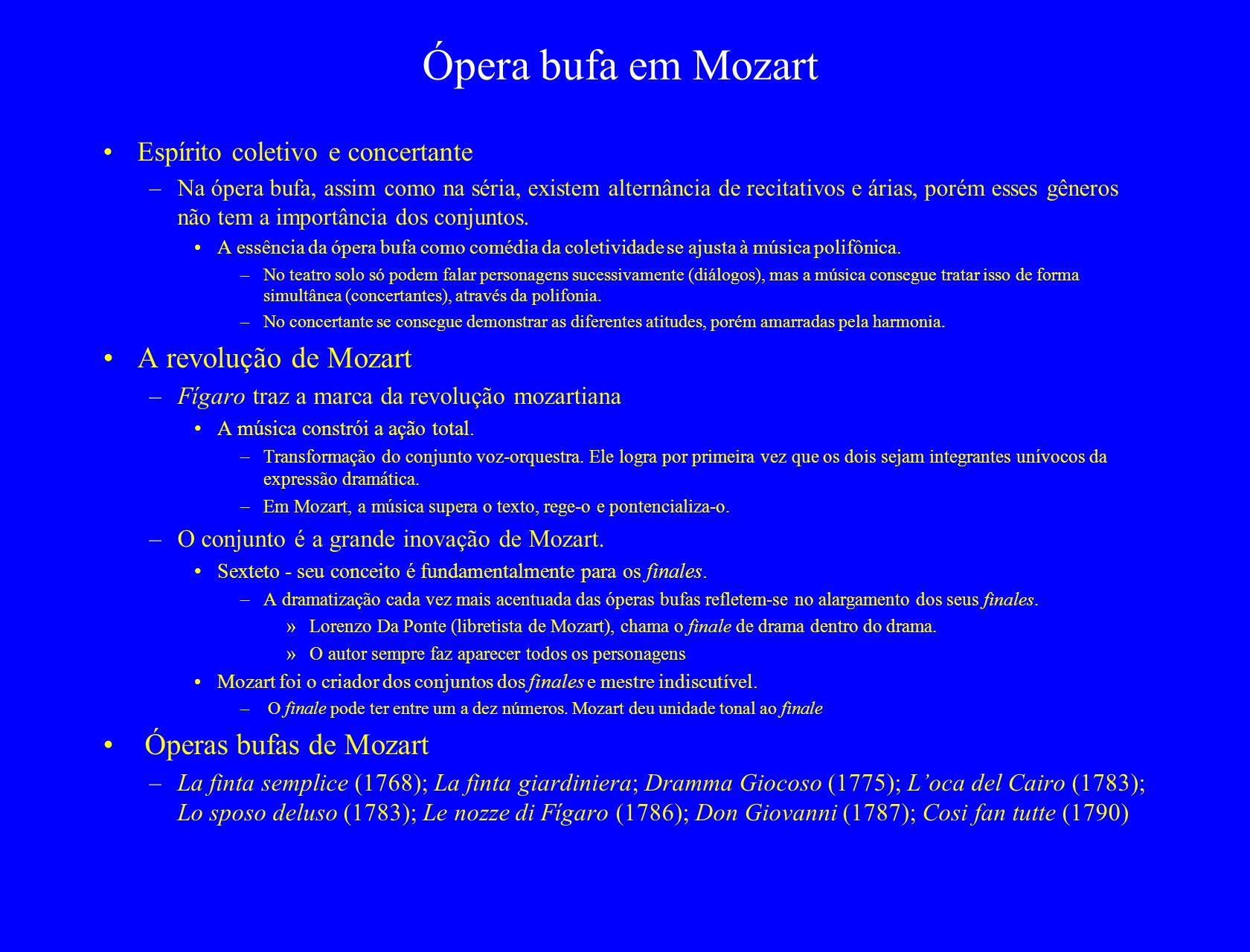 Ópera bufa em Mozart Espírito coletivo e concertante –Na ópera bufa, assim como na séria, existem alternância de recitativos e árias, porém esses gêne