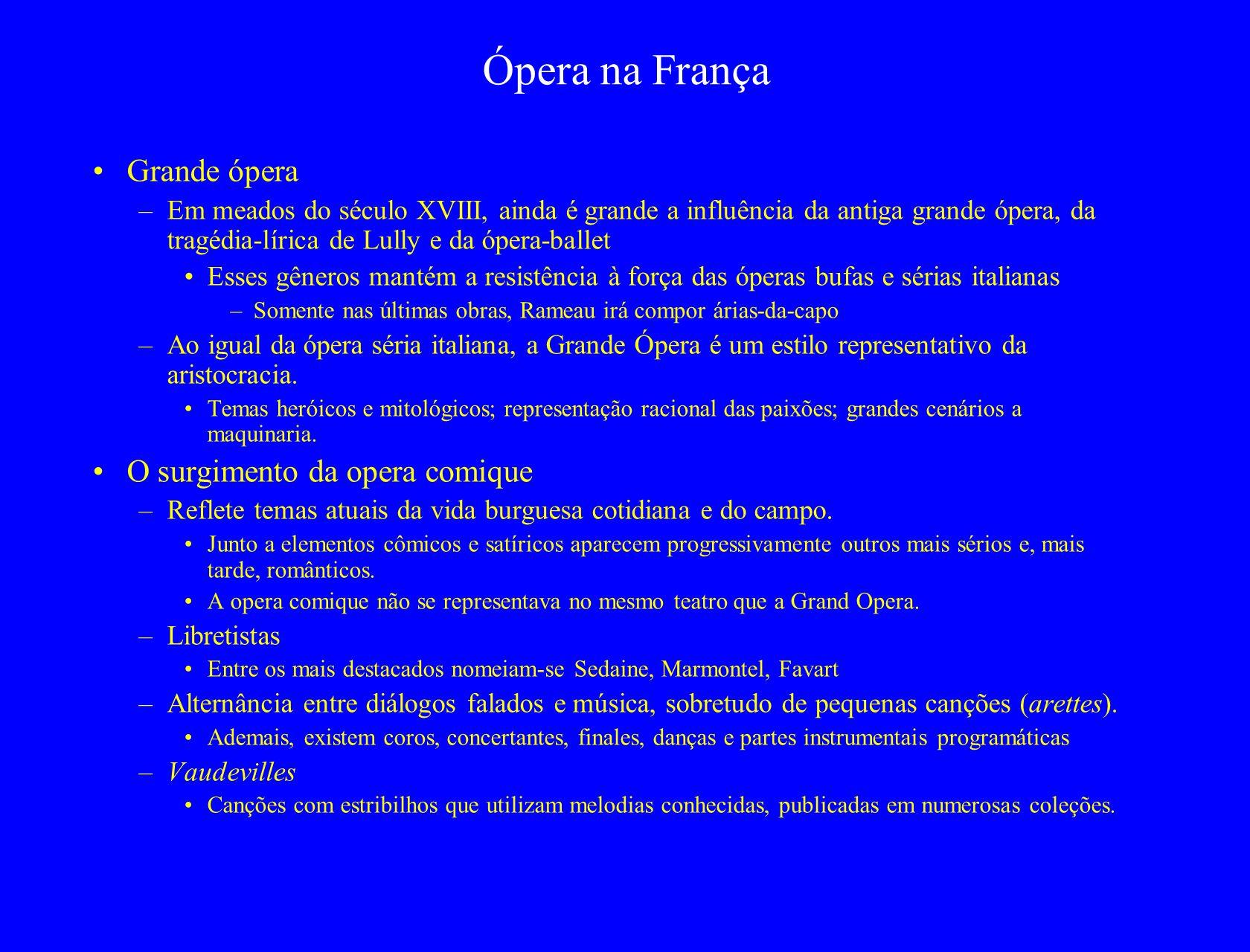 Ópera na França Grande ópera –Em meados do século XVIII, ainda é grande a influência da antiga grande ópera, da tragédia-lírica de Lully e da ópera-ba