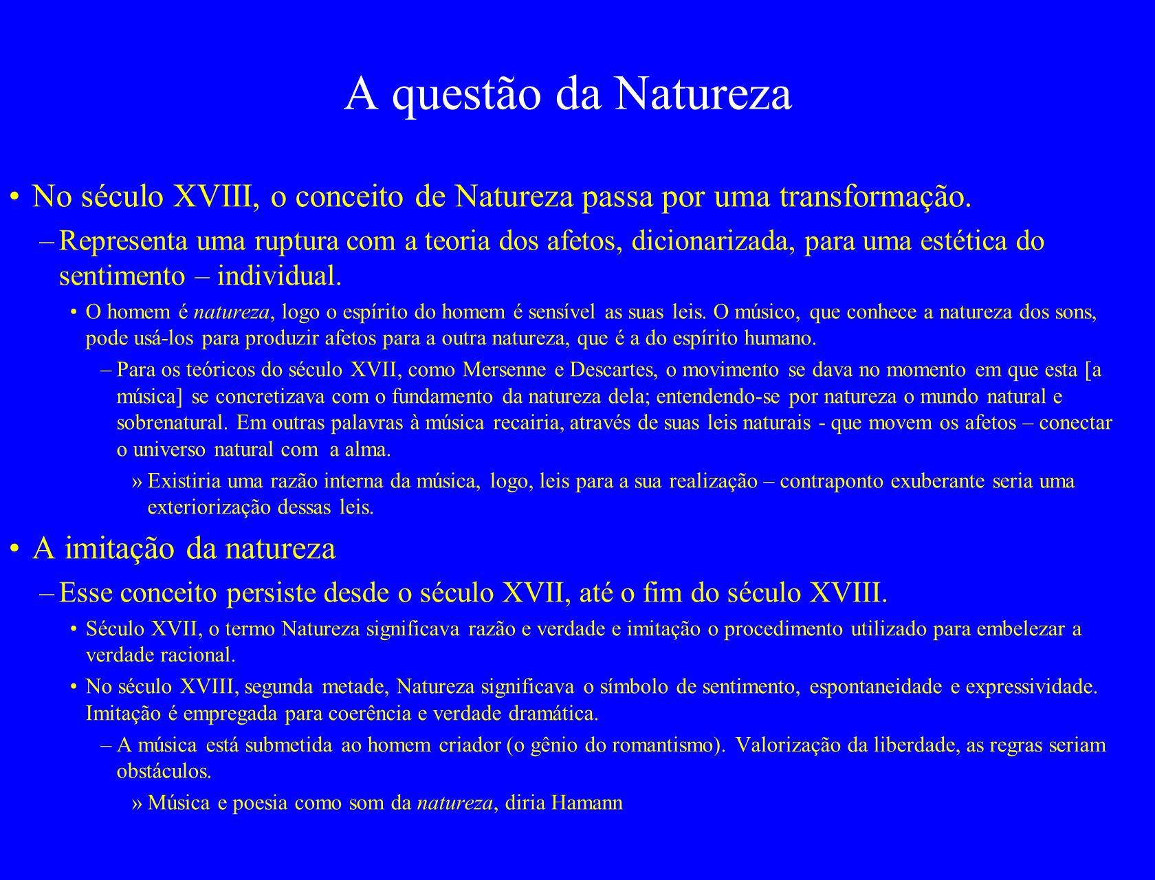 A questão da Natureza No século XVIII, o conceito de Natureza passa por uma transformação. –Representa uma ruptura com a teoria dos afetos, dicionariz