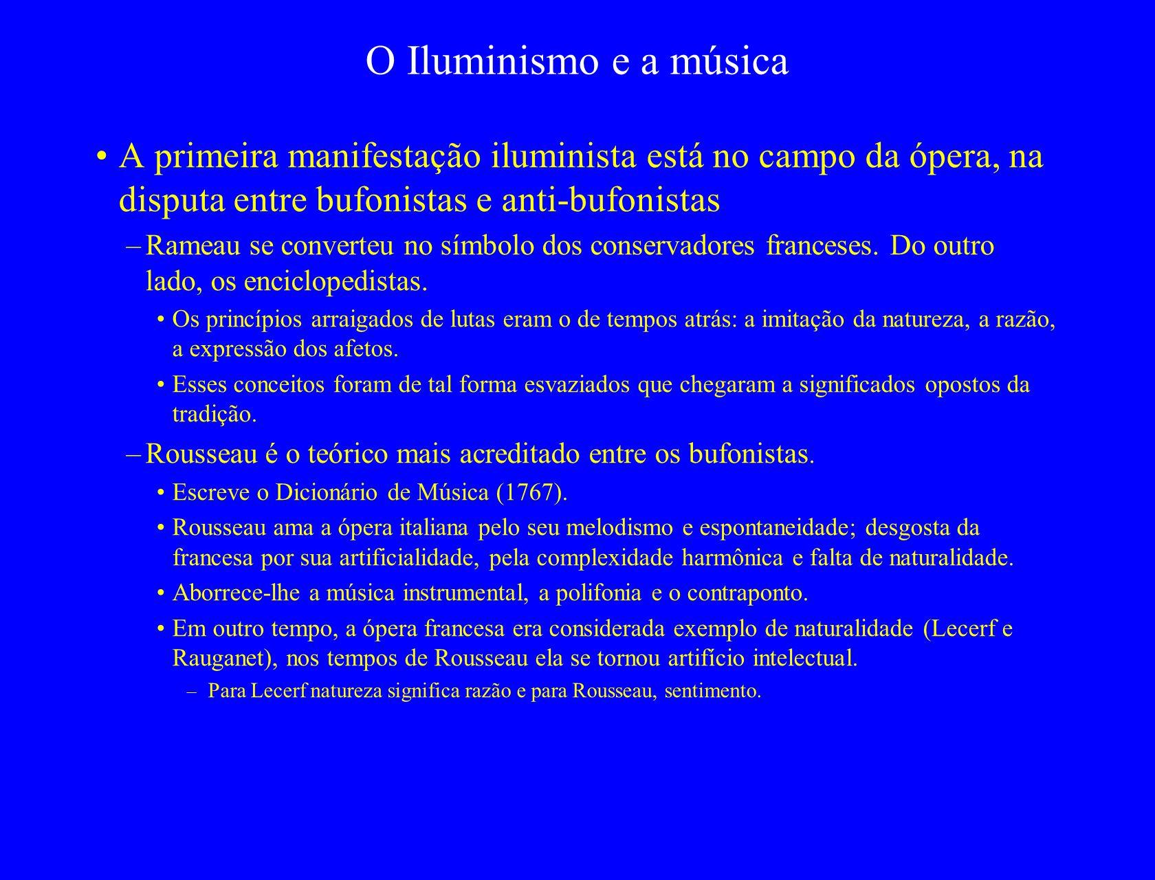O Iluminismo e a música A primeira manifestação iluminista está no campo da ópera, na disputa entre bufonistas e anti-bufonistas –Rameau se converteu no símbolo dos conservadores franceses.