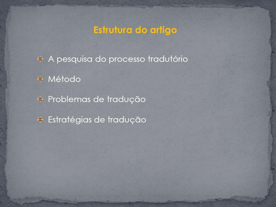 Estrutura do artigo A pesquisa do processo tradutório Método Problemas de tradução Estratégias de tradução