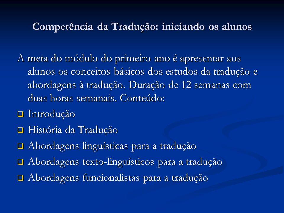 Competência da Tradução: iniciando os alunos A meta do módulo do primeiro ano é apresentar aos alunos os conceitos básicos dos estudos da tradução e a
