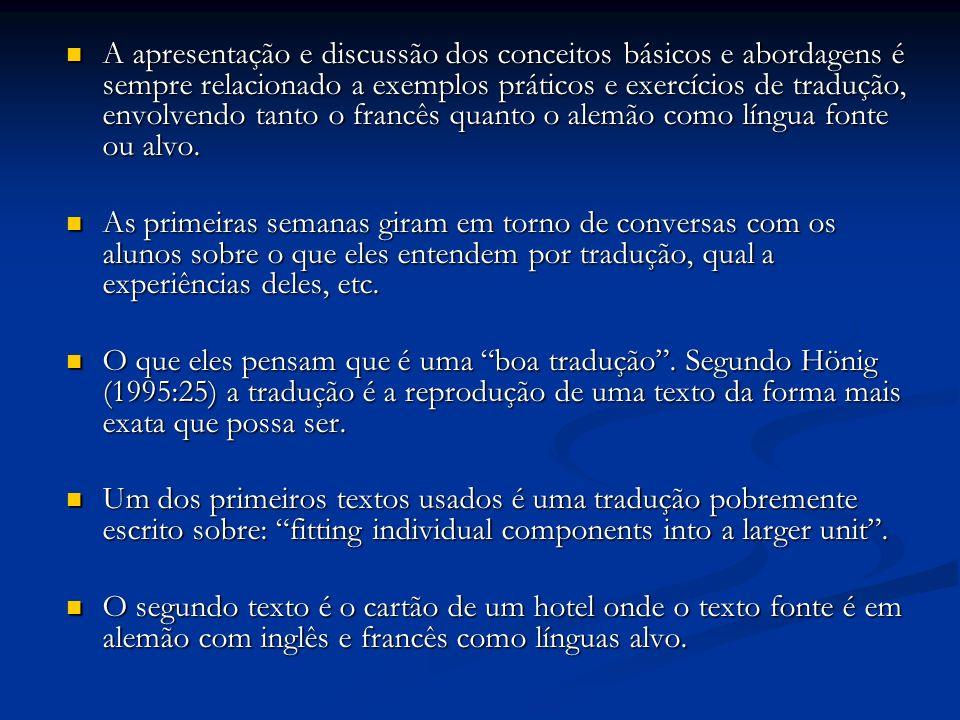 A apresentação e discussão dos conceitos básicos e abordagens é sempre relacionado a exemplos práticos e exercícios de tradução, envolvendo tanto o fr