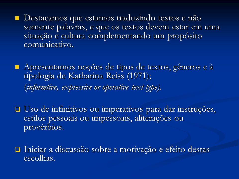 Destacamos que estamos traduzindo textos e não somente palavras, e que os textos devem estar em uma situação e cultura complementando um propósito com