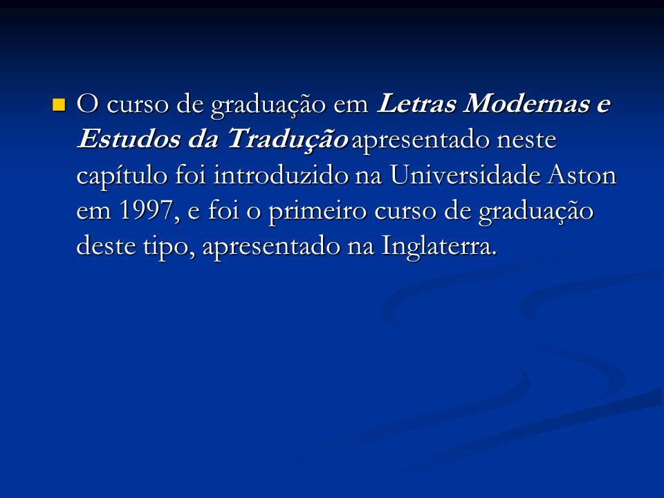 O curso de graduação em Letras Modernas e Estudos da Tradução apresentado neste capítulo foi introduzido na Universidade Aston em 1997, e foi o primei