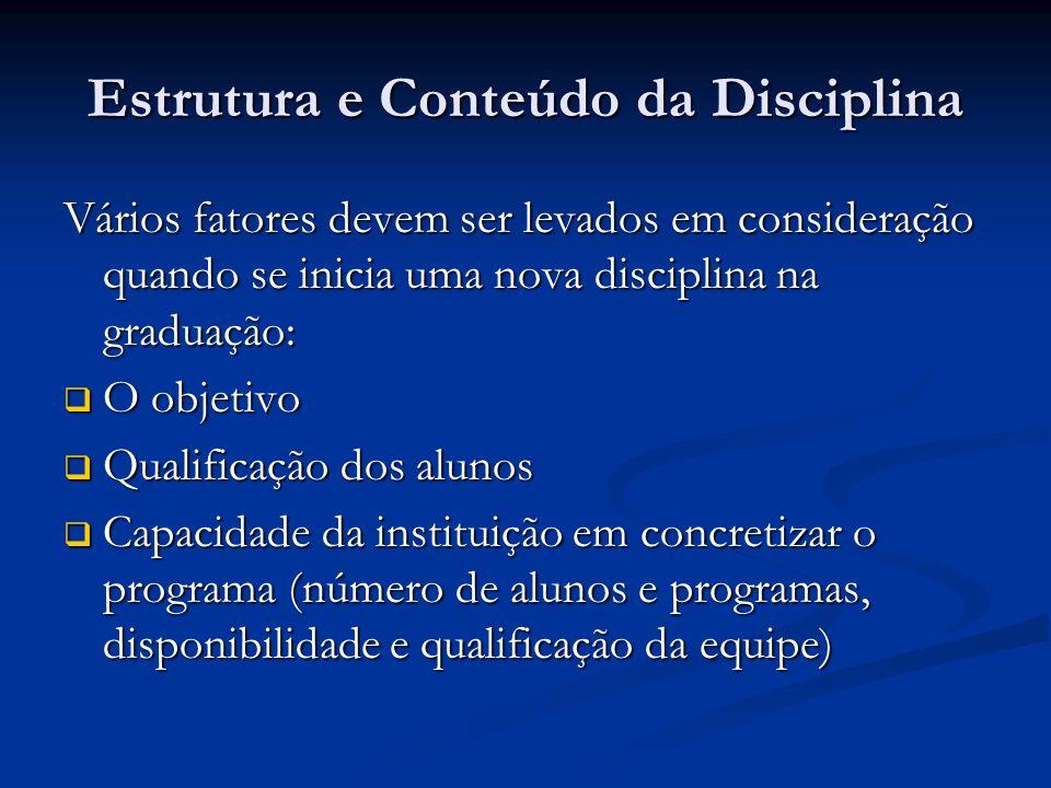Estrutura e Conteúdo da Disciplina Vários fatores devem ser levados em consideração quando se inicia uma nova disciplina na graduação: O objetivo O ob