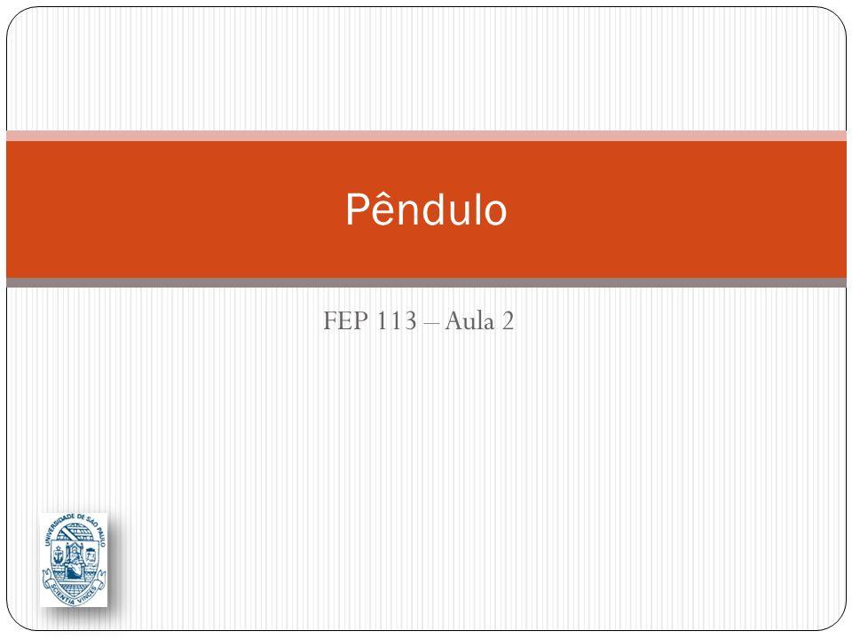 FEP 113 – Aula 2 Pêndulo