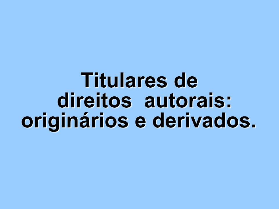 Titulares de direitos autorais: originários e derivados. Titulares de direitos autorais: originários e derivados.