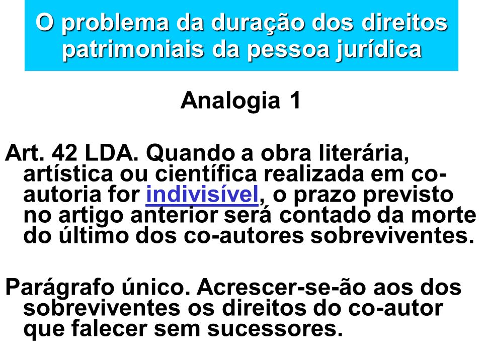 Analogia 1 Art. 42 LDA. Quando a obra literária, artística ou científica realizada em co- autoria for indivisível, o prazo previsto no artigo anterior