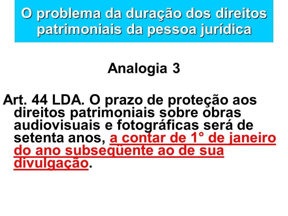O problema da duração dos direitos patrimoniais da pessoa jurídica Analogia 3 Art. 44 LDA. O prazo de proteção aos direitos patrimoniais sobre obras a