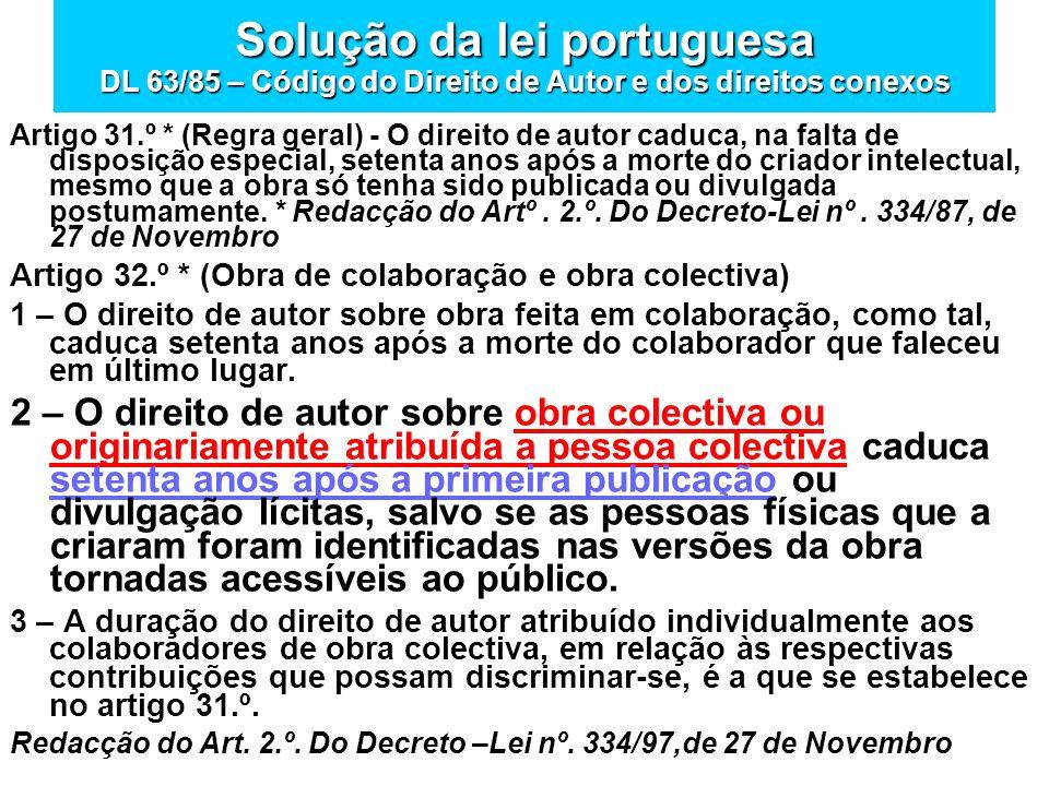 Solução da lei portuguesa DL 63/85 – Código do Direito de Autor e dos direitos conexos Artigo 31.º * (Regra geral) - O direito de autor caduca, na fal