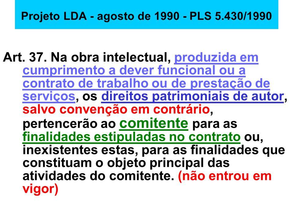 Projeto LDA - agosto de 1990 - PLS 5.430/1990 Art. 37. Na obra intelectual, produzida em cumprimento a dever funcional ou a contrato de trabalho ou de