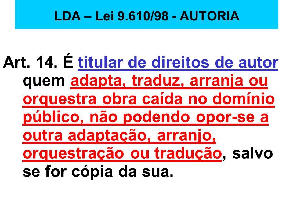 LDA – Lei 9.610/98 - AUTORIA Art. 14. É titular de direitos de autor quem adapta, traduz, arranja ou orquestra obra caída no domínio público, não pode