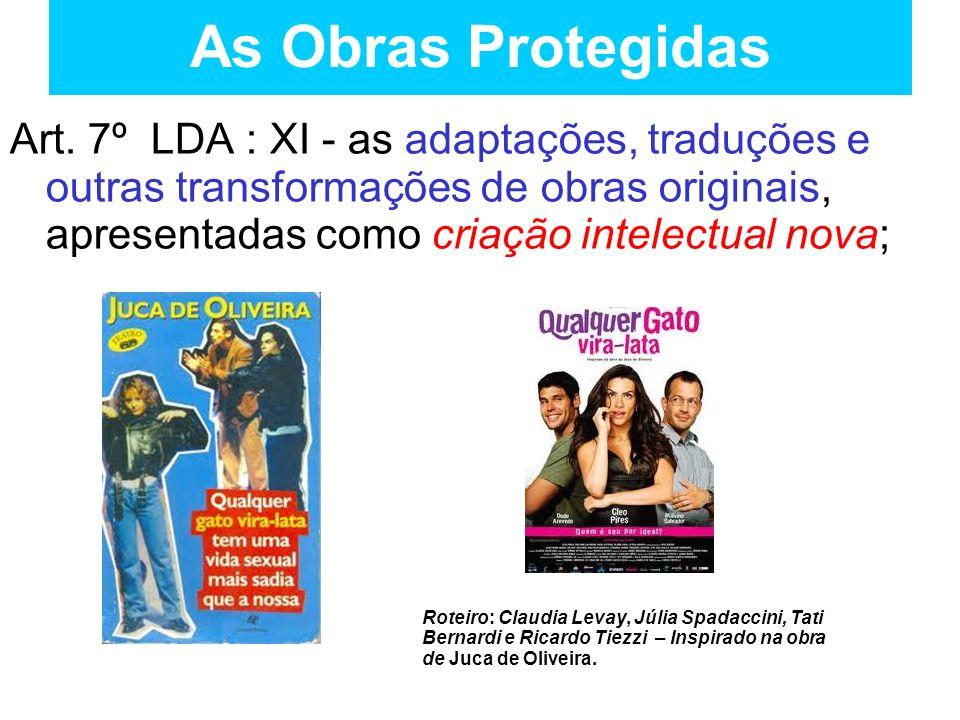 As Obras Protegidas Art. 7º LDA : XI - as adaptações, traduções e outras transformações de obras originais, apresentadas como criação intelectual nova