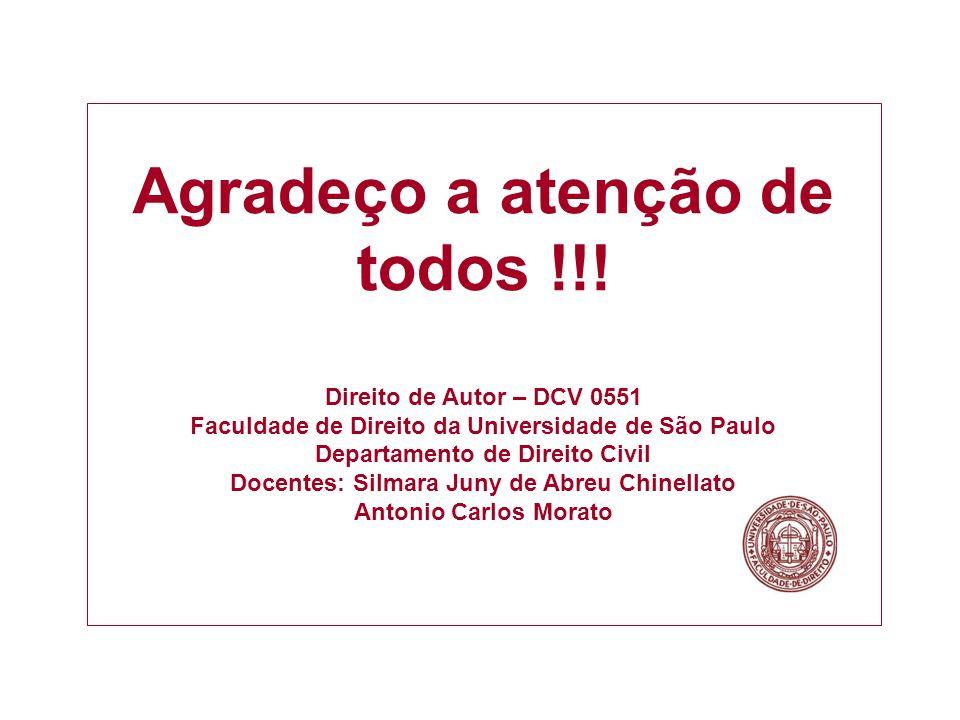 Agradeço a atenção de todos !!! Direito de Autor – DCV 0551 Faculdade de Direito da Universidade de São Paulo Departamento de Direito Civil Docentes: