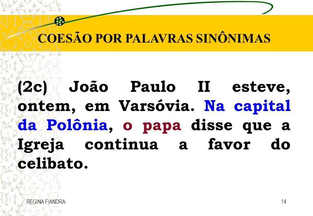 REGINA FIANDRA14 COESÃO POR PALAVRAS SINÔNIMAS (2c) João Paulo II esteve, ontem, em Varsóvia. Na capital da Polônia, o papa disse que a Igreja continu