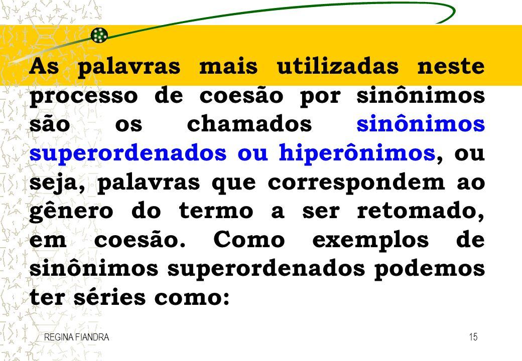 REGINA FIANDRA15 As palavras mais utilizadas neste processo de coesão por sinônimos são os chamados sinônimos superordenados ou hiperônimos, ou seja,