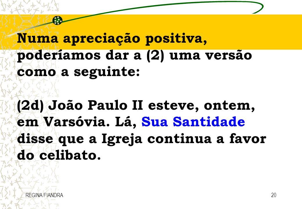 REGINA FIANDRA20 Numa apreciação positiva, poderíamos dar a (2) uma versão como a seguinte: (2d) João Paulo II esteve, ontem, em Varsóvia. Lá, Sua San