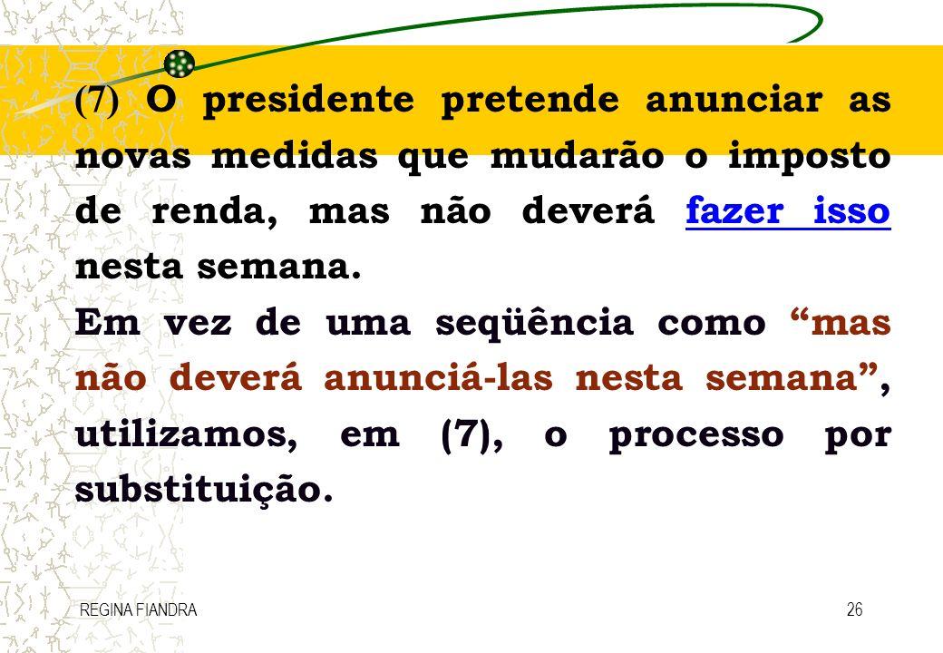 REGINA FIANDRA26 (7) O presidente pretende anunciar as novas medidas que mudarão o imposto de renda, mas não deverá fazer isso nesta semana. Em vez de