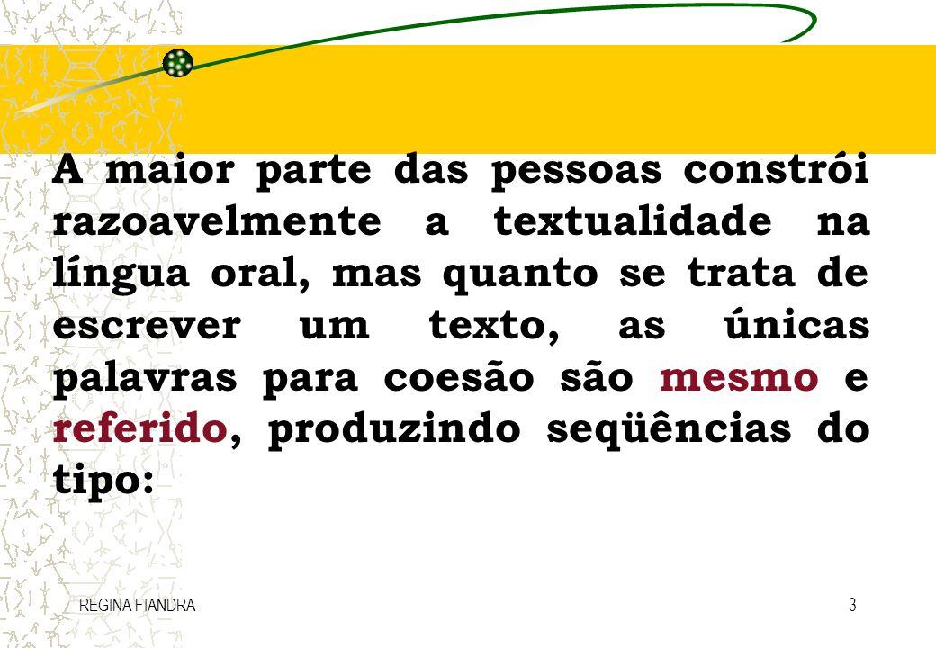 REGINA FIANDRA3 A maior parte das pessoas constrói razoavelmente a textualidade na língua oral, mas quanto se trata de escrever um texto, as únicas pa