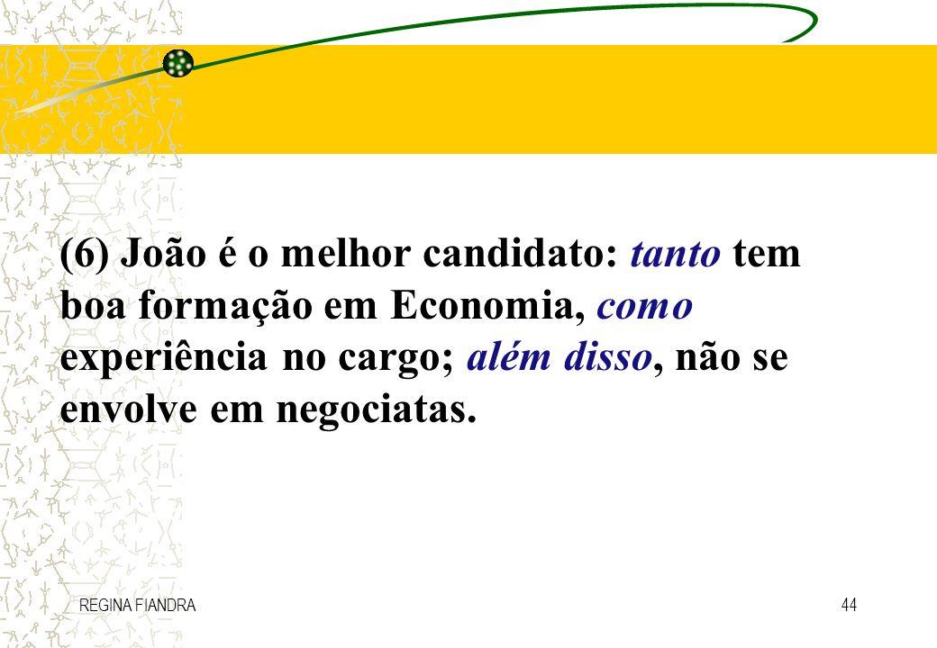 REGINA FIANDRA44 (6) João é o melhor candidato: tanto tem boa formação em Economia, como experiência no cargo; além disso, não se envolve em negociata