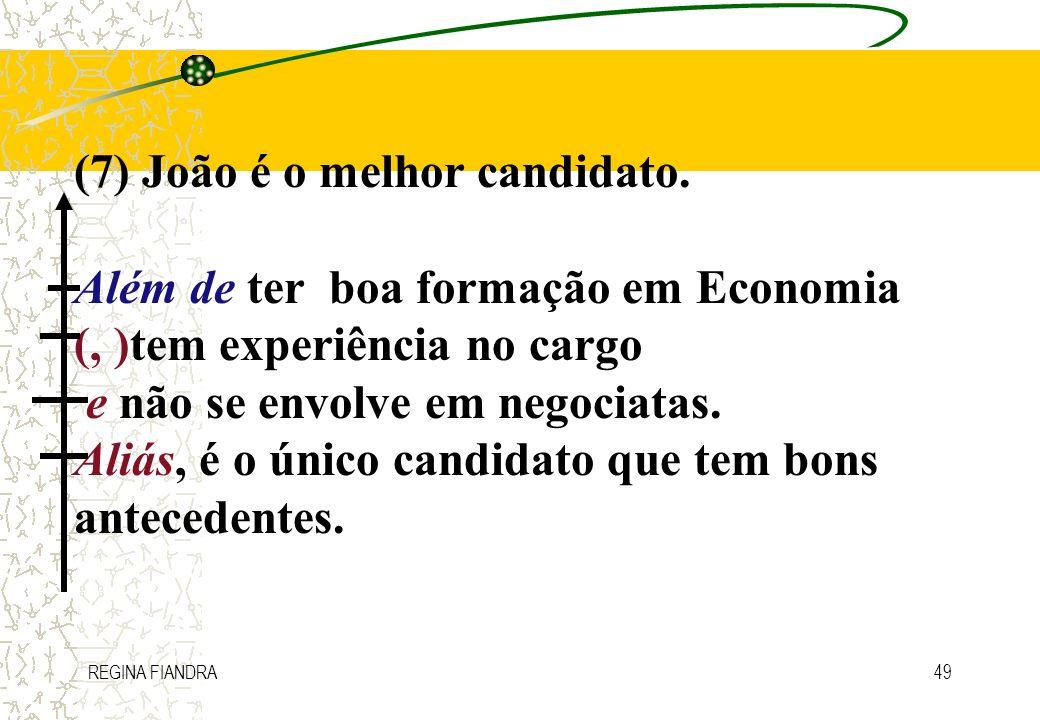 REGINA FIANDRA49 (7) João é o melhor candidato. Além de ter boa formação em Economia (, )tem experiência no cargo e não se envolve em negociatas. Aliá