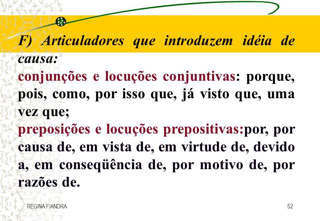 REGINA FIANDRA52 F) Articuladores que introduzem idéia de causa: conjunções e locuções conjuntivas: porque, pois, como, por isso que, já visto que, um