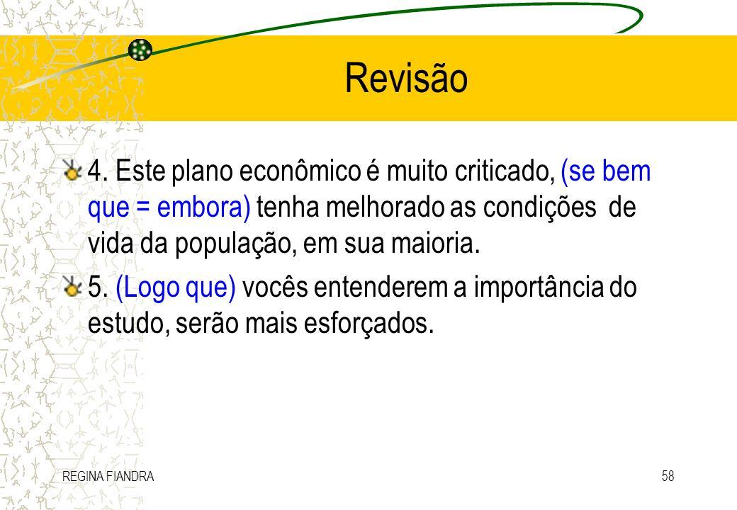 REGINA FIANDRA58 Revisão 4. Este plano econômico é muito criticado, (se bem que = embora) tenha melhorado as condições de vida da população, em sua ma