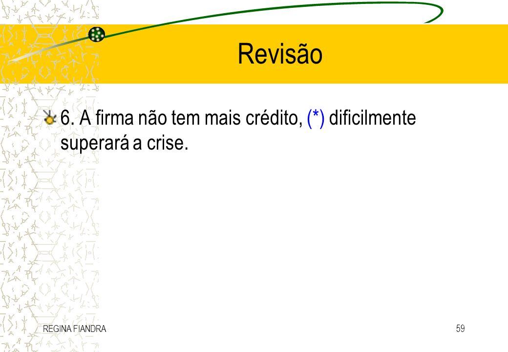REGINA FIANDRA59 Revisão 6. A firma não tem mais crédito, (*) dificilmente superará a crise.