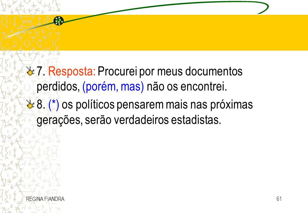 REGINA FIANDRA61 7. Resposta: Procurei por meus documentos perdidos, (porém, mas) não os encontrei. 8. (*) os políticos pensarem mais nas próximas ger