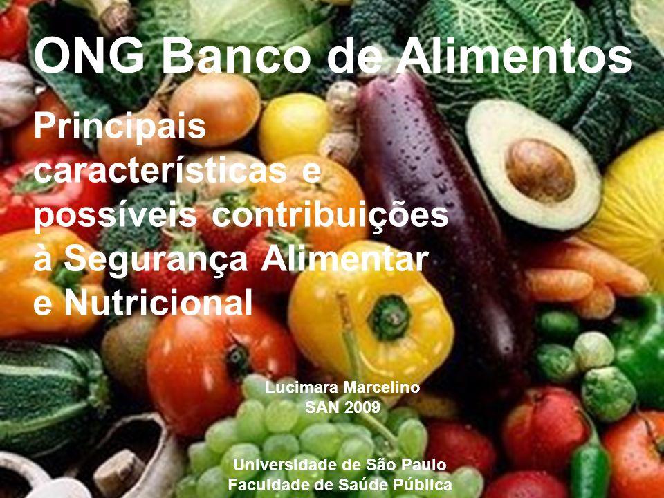 ONG Banco de Alimentos Principais características e possíveis contribuições à Segurança Alimentar e Nutricional Lucimara Marcelino SAN 2009 Universida