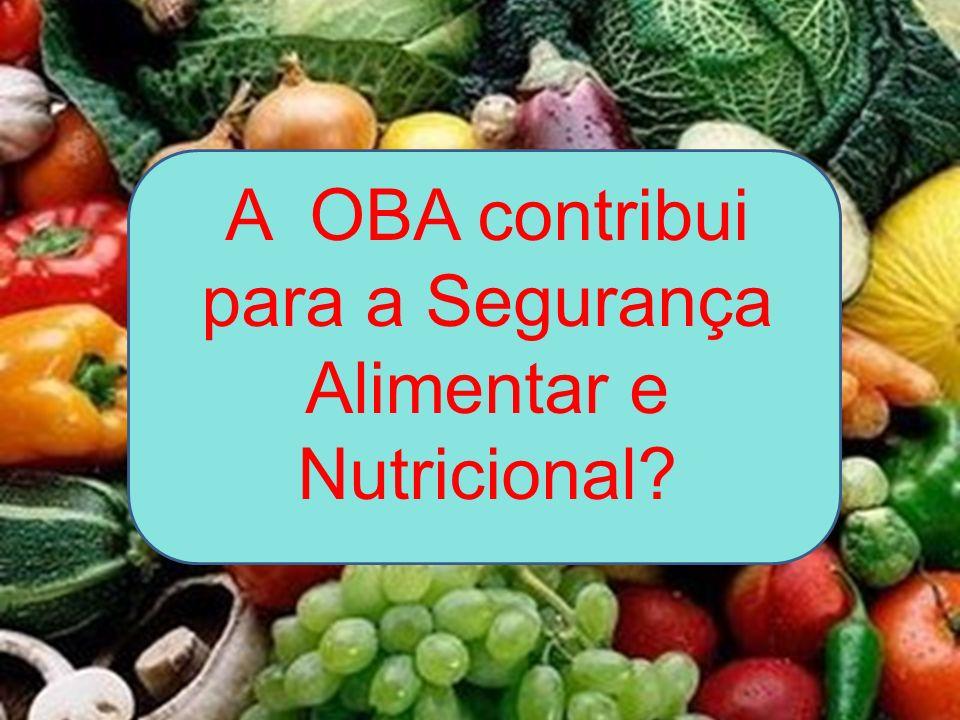 A OBA contribui para a Segurança Alimentar e Nutricional?