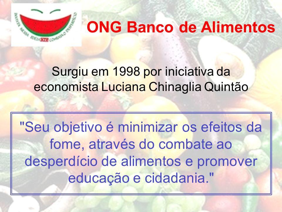 ONG Banco de Alimentos Surgiu em 1998 por iniciativa da economista Luciana Chinaglia Quintão