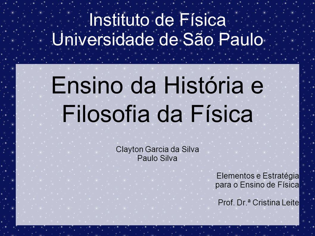 Instituto de Física Universidade de São Paulo Ensino da História e Filosofia da Física Clayton Garcia da Silva Paulo Silva Elementos e Estratégia para