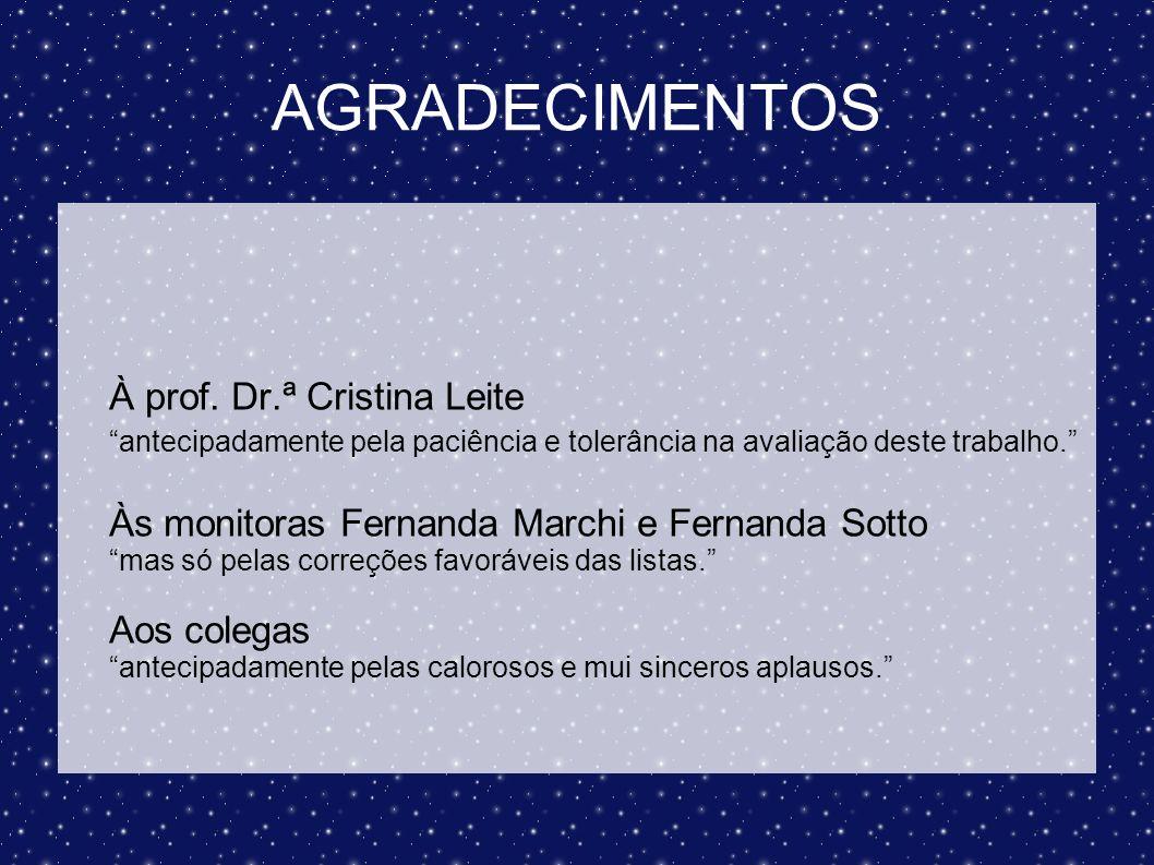 AGRADECIMENTOS À prof. Dr.ª Cristina Leite antecipadamente pela paciência e tolerância na avaliação deste trabalho. Às monitoras Fernanda Marchi e Fer