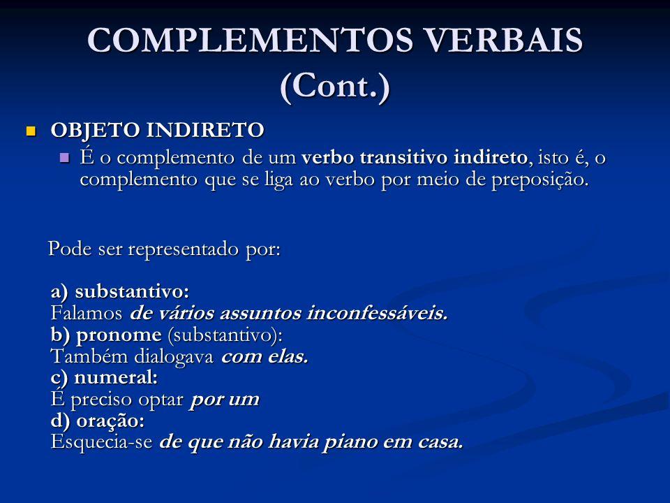 COMPLEMENTOS VERBAIS (Cont.) OBJETO INDIRETO OBJETO INDIRETO É o complemento de um verbo transitivo indireto, isto é, o complemento que se liga ao ver
