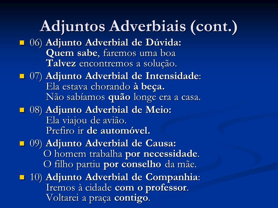 Adjuntos Adverbiais (cont.) 06) Adjunto Adverbial de Dúvida: Quem sabe, faremos uma boa Talvez encontremos a solução. 06) Adjunto Adverbial de Dúvida: