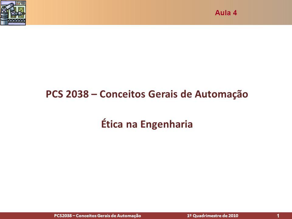 PCS2038 – Conceitos Gerais de Automação 1º Quadrimestre de 2010 1 PCS 2038 – Conceitos Gerais de Automação Ética na Engenharia Aula 4