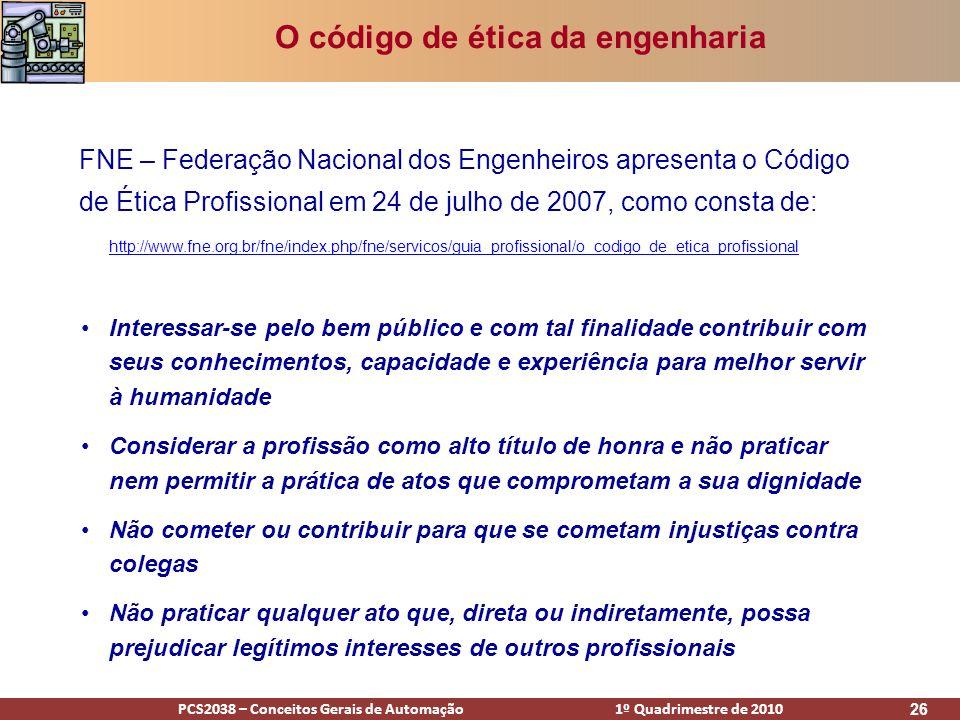 PCS2038 – Conceitos Gerais de Automação 1º Quadrimestre de 2010 26 O código de ética da engenharia Interessar-se pelo bem público e com tal finalidade