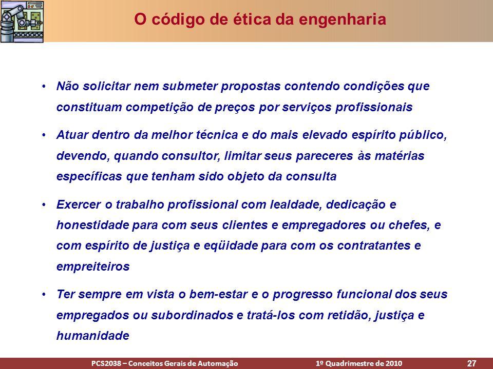 PCS2038 – Conceitos Gerais de Automação 1º Quadrimestre de 2010 27 O código de ética da engenharia Não solicitar nem submeter propostas contendo condi