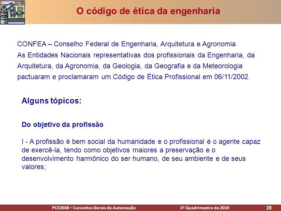 PCS2038 – Conceitos Gerais de Automação 1º Quadrimestre de 2010 28 O código de ética da engenharia CONFEA – Conselho Federal de Engenharia, Arquitetur