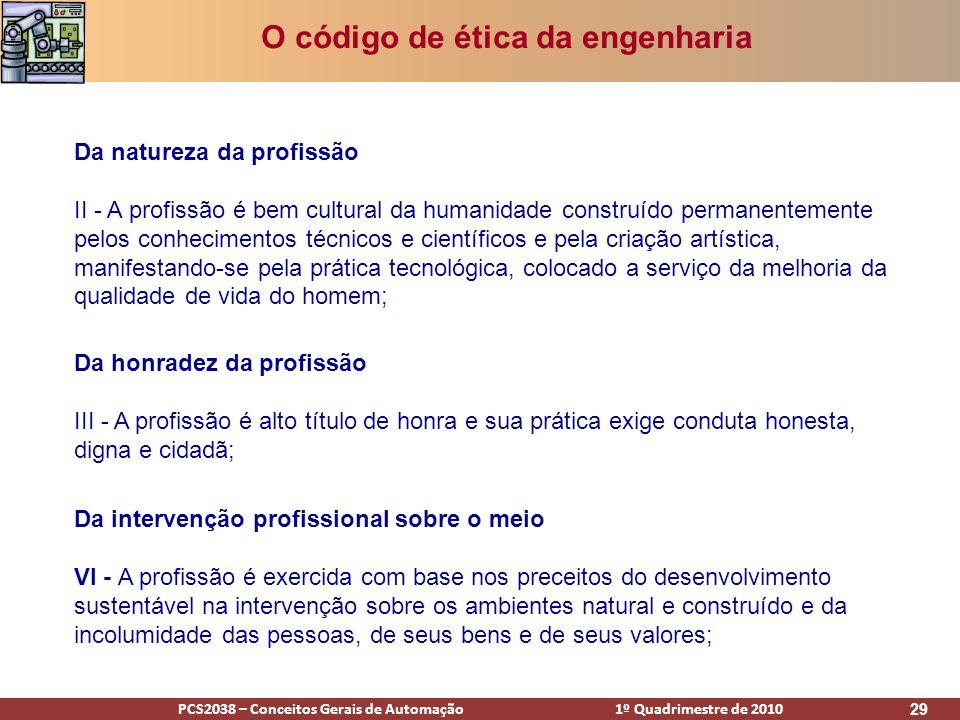 PCS2038 – Conceitos Gerais de Automação 1º Quadrimestre de 2010 29 O código de ética da engenharia Da natureza da profissão II - A profissão é bem cul