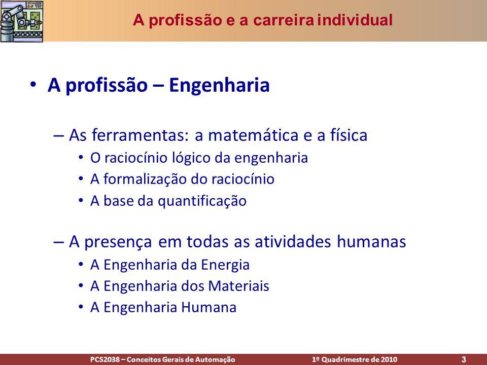 PCS2038 – Conceitos Gerais de Automação 1º Quadrimestre de 2010 3 A profissão – Engenharia – As ferramentas: a matemática e a física O raciocínio lógi