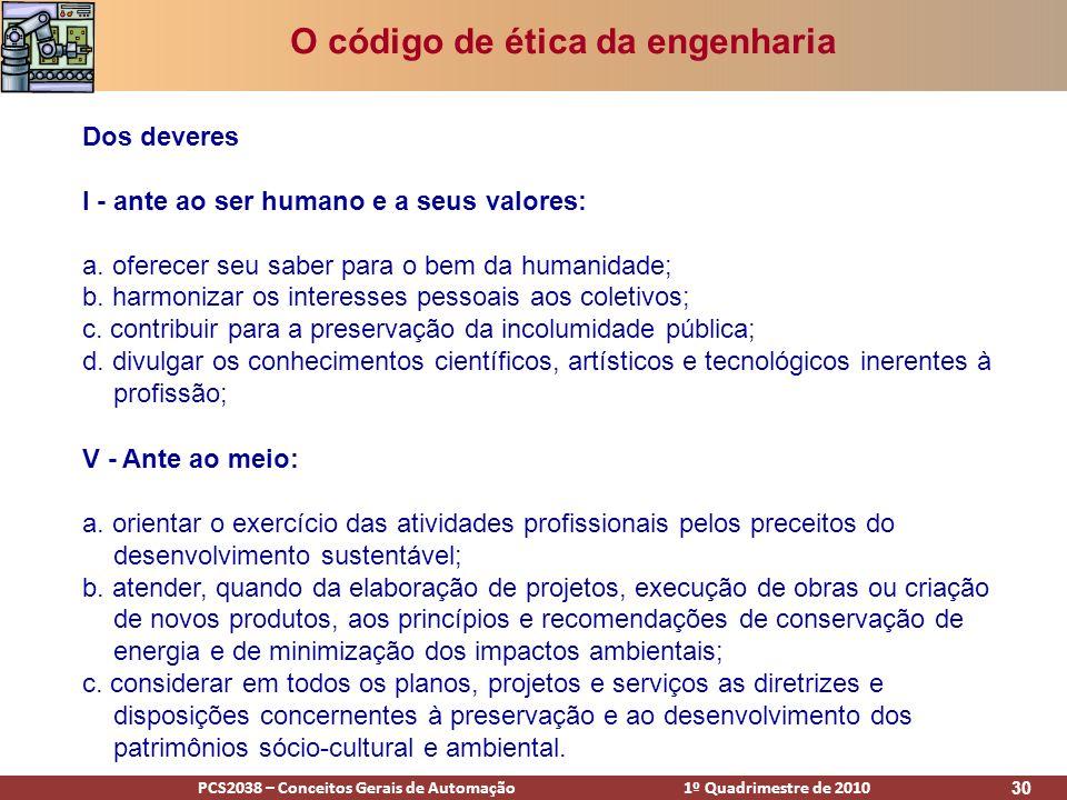 PCS2038 – Conceitos Gerais de Automação 1º Quadrimestre de 2010 30 O código de ética da engenharia Dos deveres I - ante ao ser humano e a seus valores