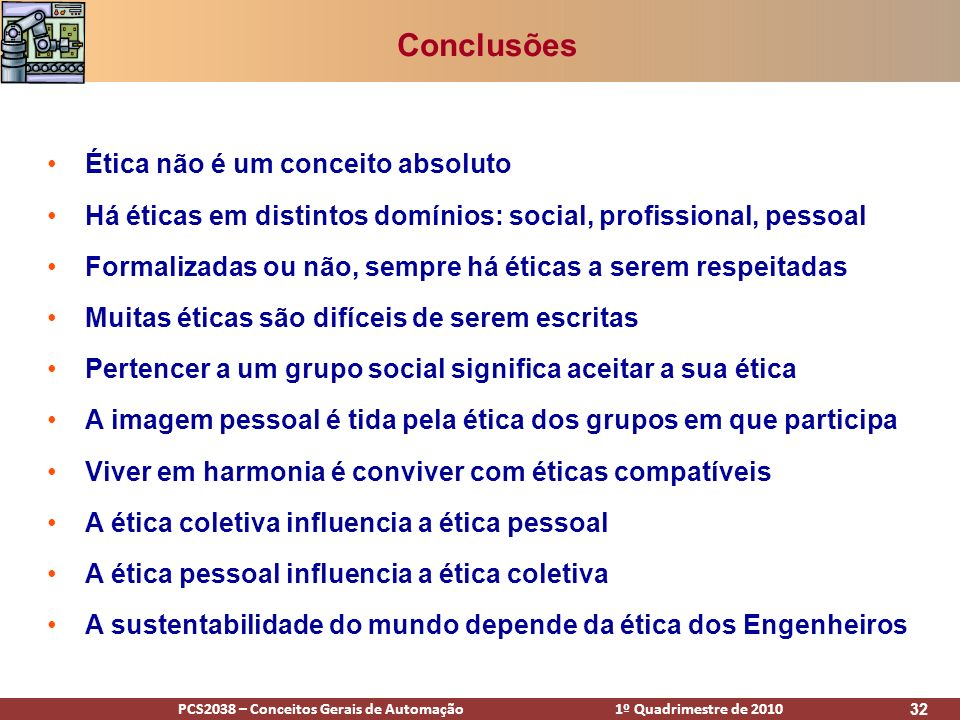 PCS2038 – Conceitos Gerais de Automação 1º Quadrimestre de 2010 32 Conclusões Ética não é um conceito absoluto Há éticas em distintos domínios: social