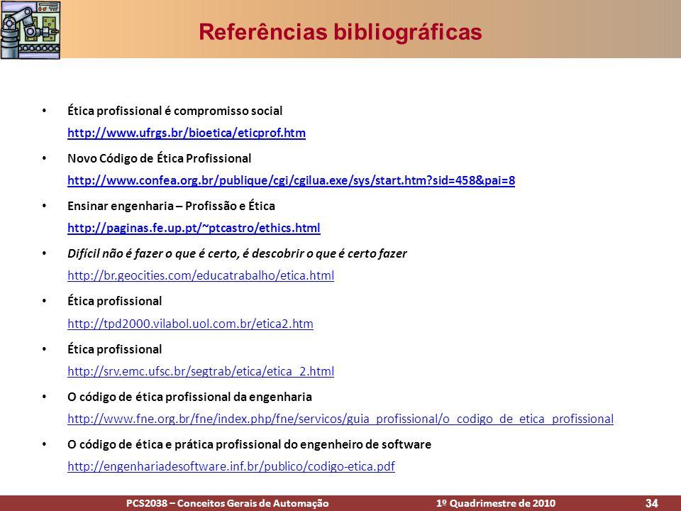 PCS2038 – Conceitos Gerais de Automação 1º Quadrimestre de 2010 34 Referências bibliográficas Ética profissional é compromisso social http://www.ufrgs