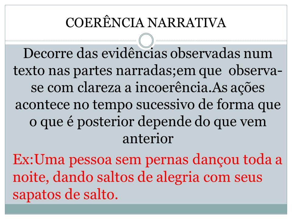 COERÊNCIA NARRATIVA Decorre das evidências observadas num texto nas partes narradas;em que observa- se com clareza a incoerência.As ações acontece no
